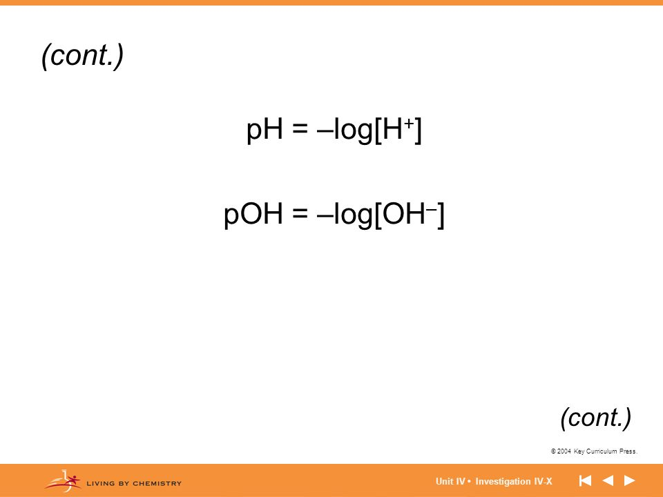 (cont.) pH = –log[H+] pOH = –log[OH–] (cont.)